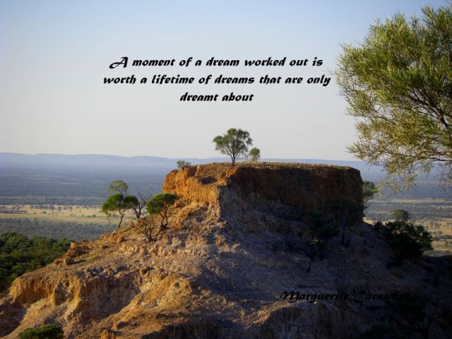 A moment of a dream worked out is worth a lifetime of dreams that are only dreamt about