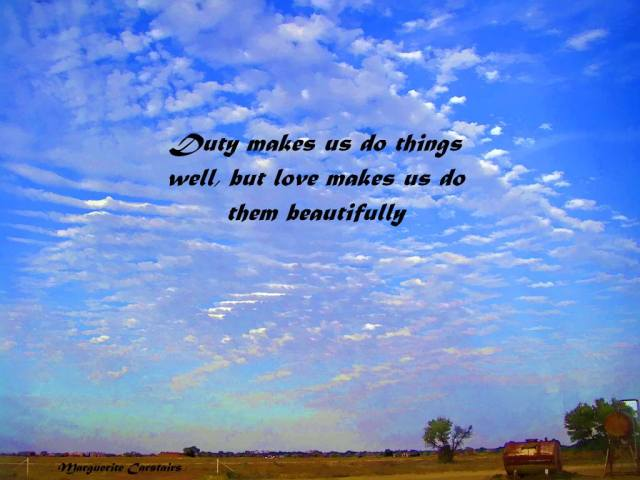 Duty makes us do things well, but love makes us do them beautifully