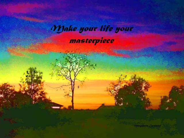 Make your life your masterpiece