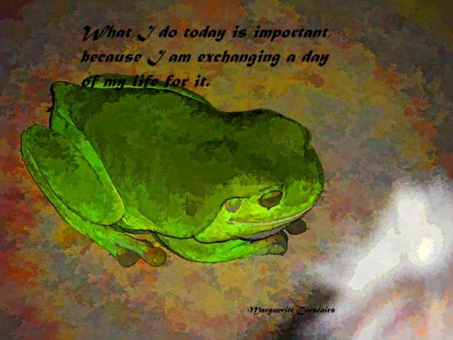 What I do today is important, because I am exchanging a day of my life for it.