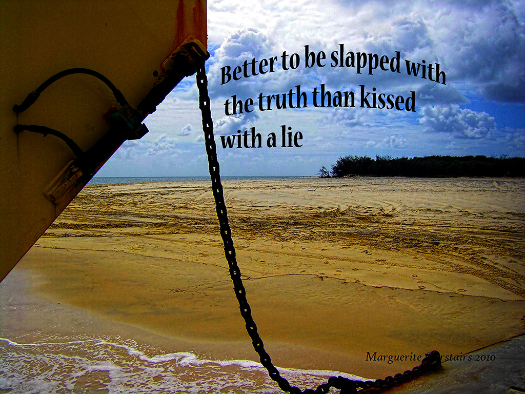 better-to-be-slapped-with-the-truth-than-kissed-with-a-lie ...