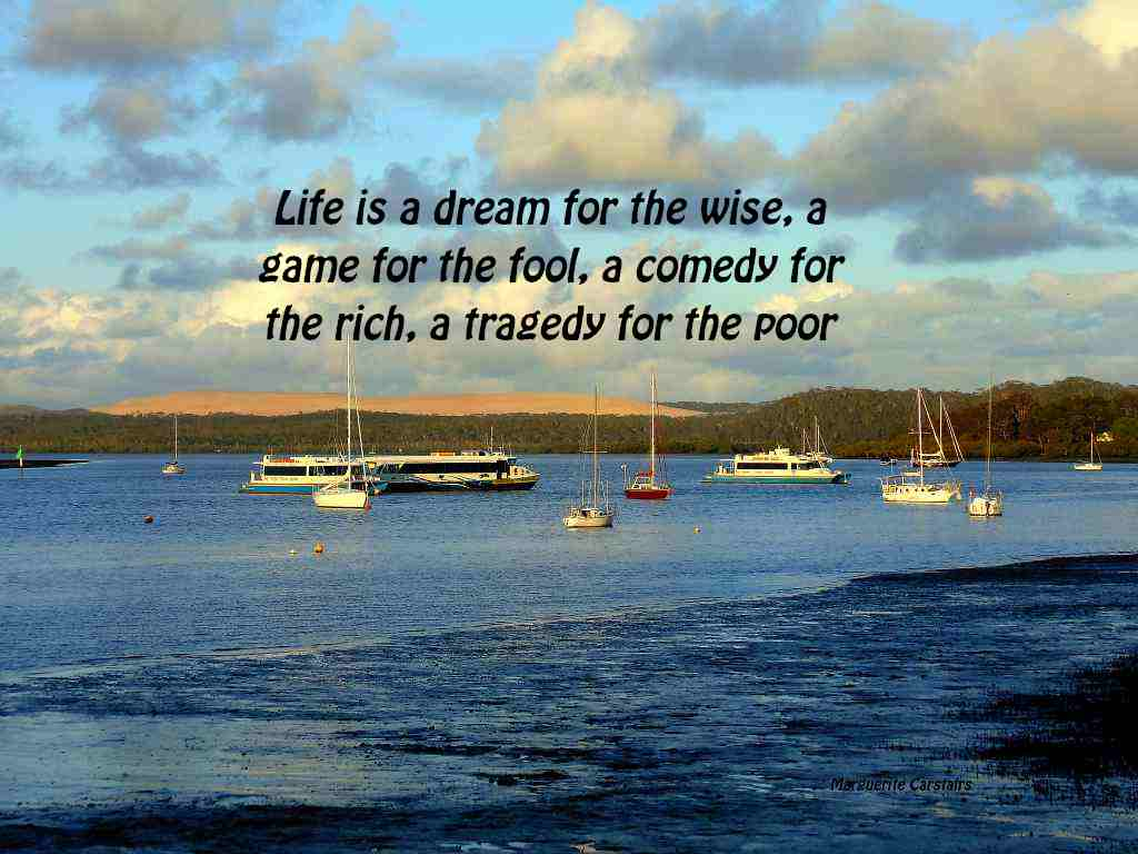 Poor Life Quotes Life Is A Dream For The Wise A Game For The Fool A Comedy For