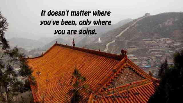 It doesn't matter where you've been, only where you are going.
