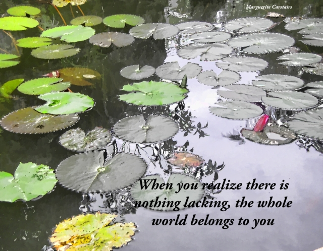 When you realize there is nothing lacking, the whole world belongs to you