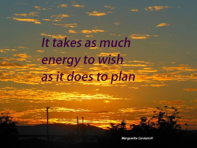 It takes as much energy to wish as it does to plan