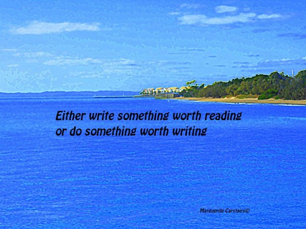Either write something worth reading or do something worth writing