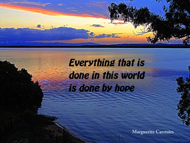 Everything that is done in this world is done by hope