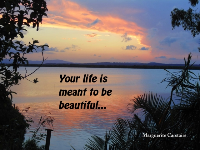 Your life is meant to  nbe beautiful