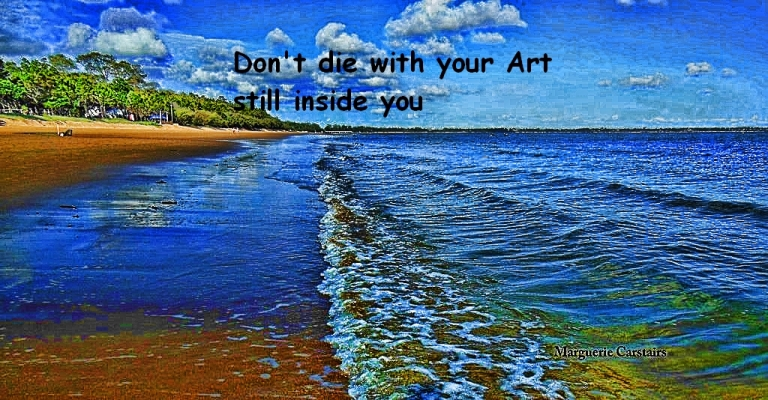 Don't die with your Art still inside you