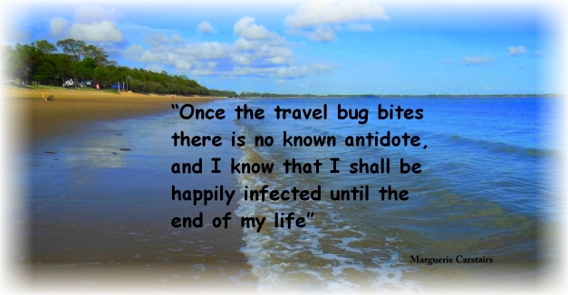 """""""Once the travel bug bites there is no known antidote, and I know that I shall be happily infected until the end of my life"""""""