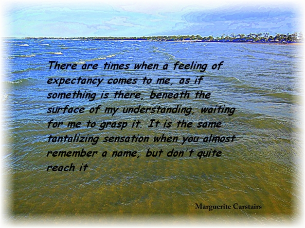 There are times when a feeling of expectancy comes to me,