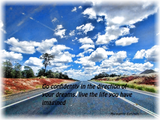 Go confidently in the direction of your dreams, live the life you have imagined