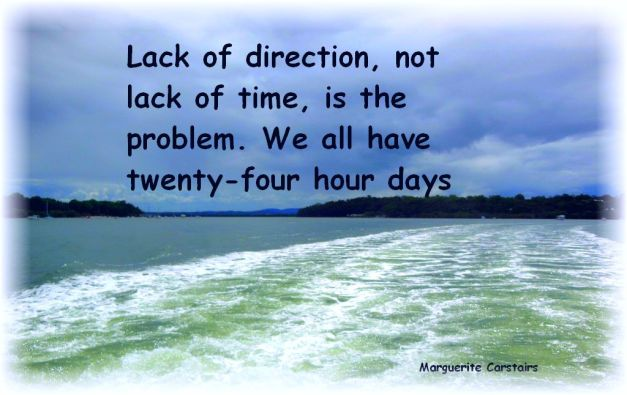 Lack of direction, not lack of time, is the problem. We all have twenty-four hour days