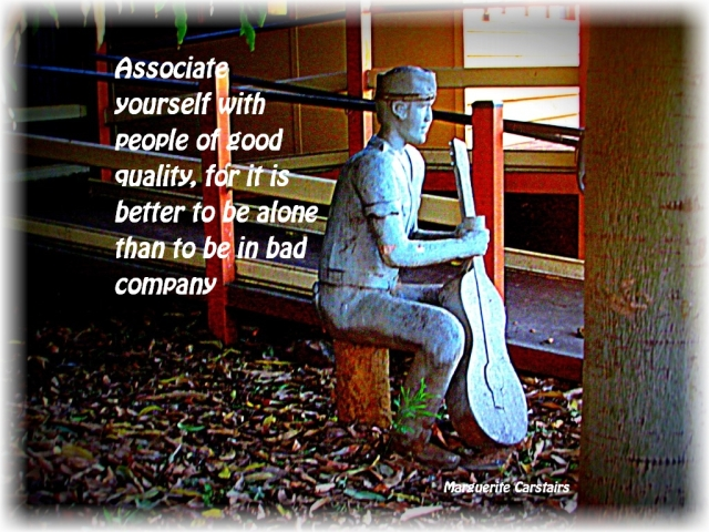 Associate yourself with people of good quality, for it is better to be alone than to be in bad company