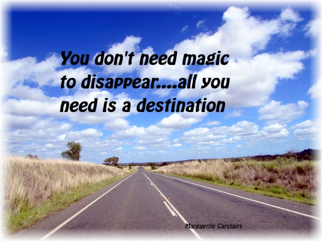 You don't need magic to disappear....all you need is a destination