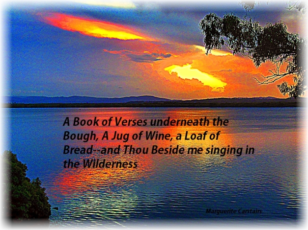 A Book of Verses underneath the Bough, A Jug of Wine, a Loaf of Bread--and Thou Beside me singing in the Wilderness