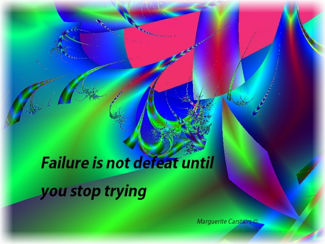 Failure is not defeat until you stop trying