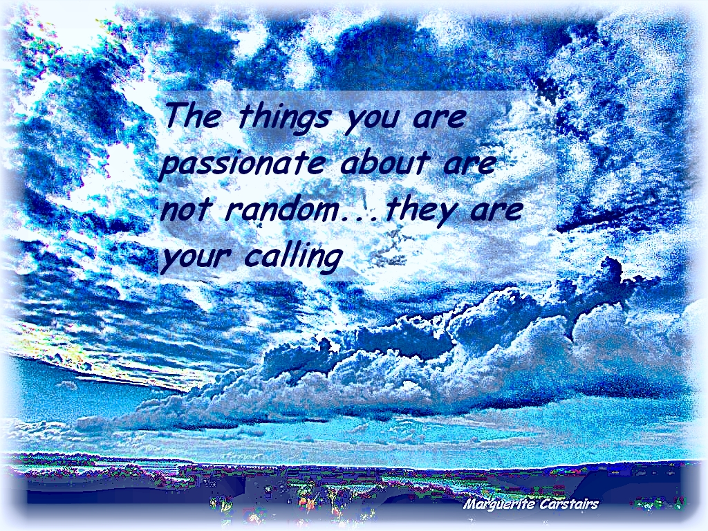 passion quotes inspire motivate amuse the things you are passionate about are not random they are your calling