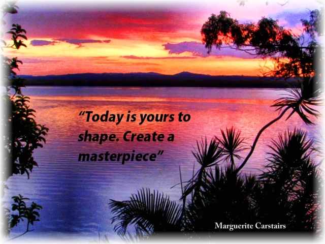 Today is yours to shape. Create a masterpiece