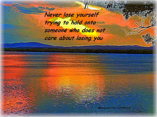 Never lose yourself trying to hold onto someone who does not care about losing you
