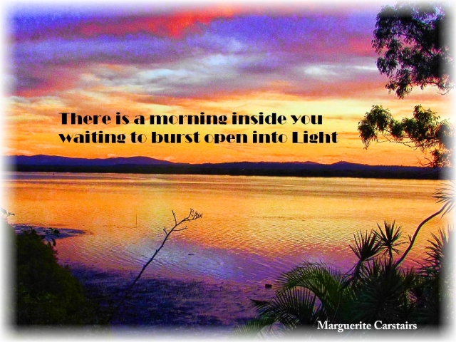 There is a morning inside you waiting to burst open into Light