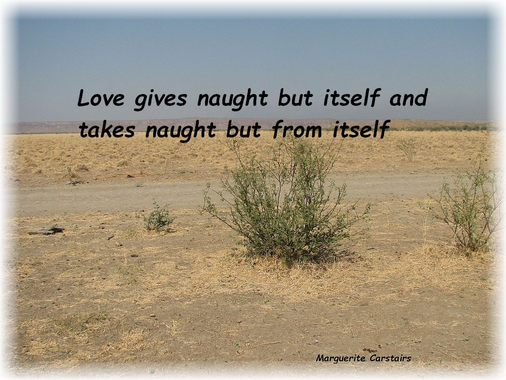 Love gives naught but itself…