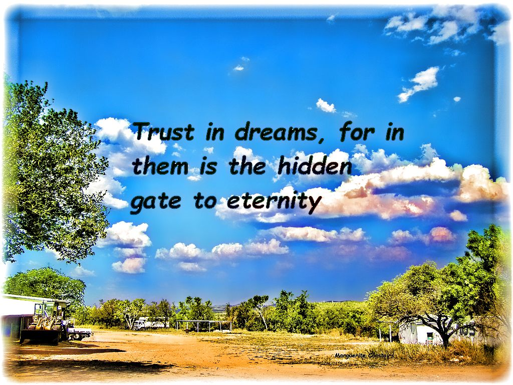Trust in dreams, for in them is the hidden gate to eternity